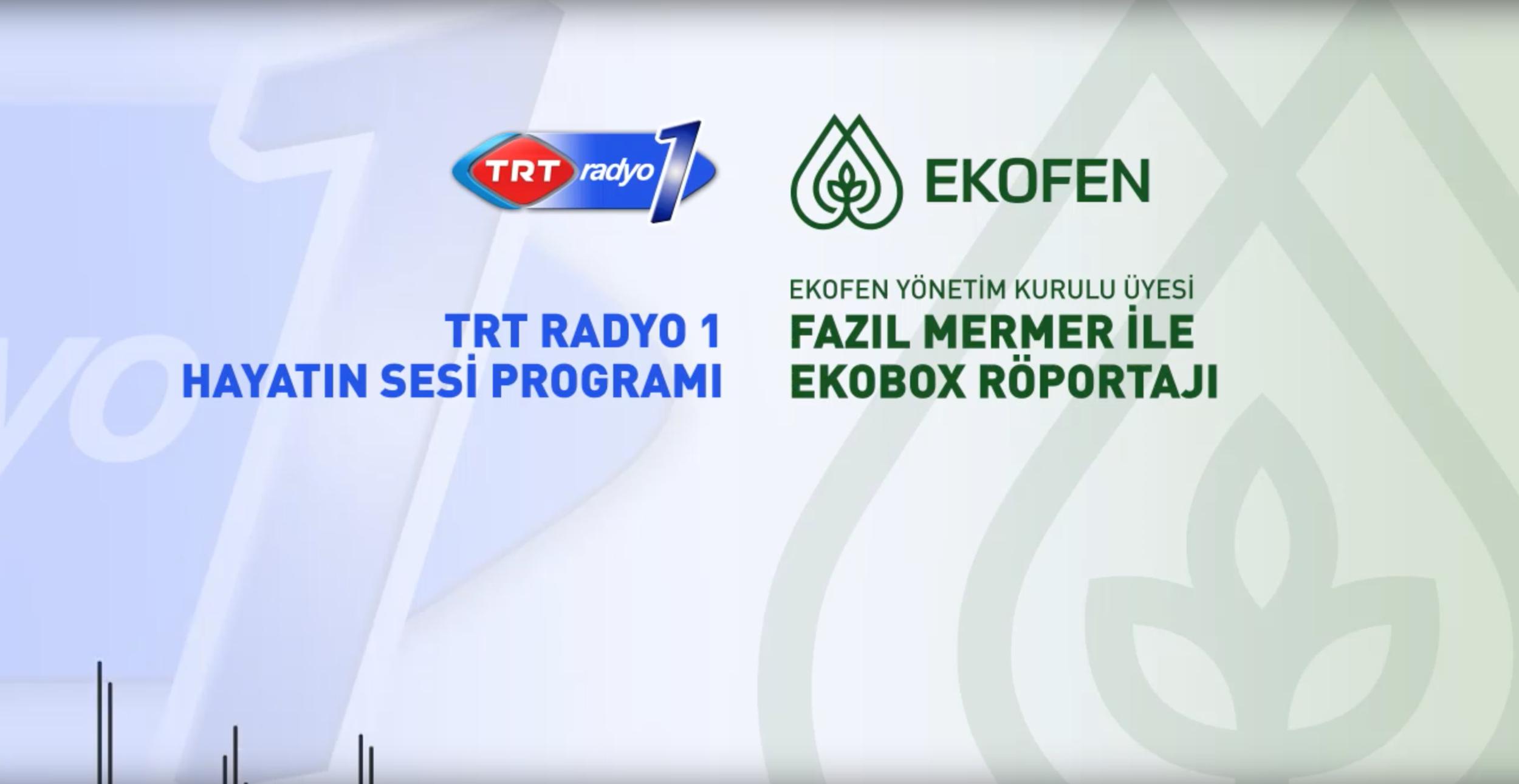 TRT Radyo 1 Hayatın Sesi Programı - Ekofen Ekobox Röportajı